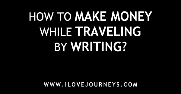 How to make money while traveling by writing